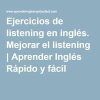 Ejercicios de listening en inglés. Mejorar el listening   Aprender Inglés Rápido…