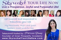 Join me and 10 other Holistic & Spiritual Leaders and experts.   Skyrocket your life now..Live a Prosperous and Purposeful Life!  Teleseminar hosted by Patricia Young April 14-19 http://skyrocketyourlifenow.com/