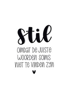 Eenvoudige condoleancekaart met de tekst stil omdat de juiste woorden soms niet te vinden zijn in handletteringstijl | Make this card at Kaartje2go True Quotes, Words Quotes, Best Quotes, Funny Quotes, Sad Words, Cool Words, Dutch Words, Facebook Quotes, Bff