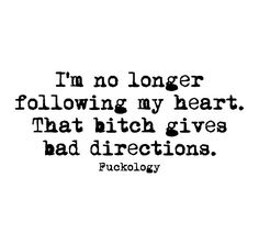 No longer following my heart! Sarcasm Quotes, Sassy Quotes, Quotable Quotes, True Quotes, Great Quotes, Quotes To Live By, Funny Quotes, Inspirational Quotes, Sarcastic Relationship Quotes