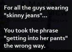 Friends don't let friends wear skinny jeans