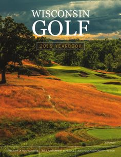 Wisconsin Golf 2015 Yearbook The golf course directory, produced in conjunction with the Wisconsin State Golf Association, offers a complete listing of golf courses throughout the state.