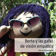 Berta y las gafas de visión empática. Autora: Júlia Prunés (Colección Educación Emocional Omniabooks 2013). Un cuento sobre empatía y asertividad.