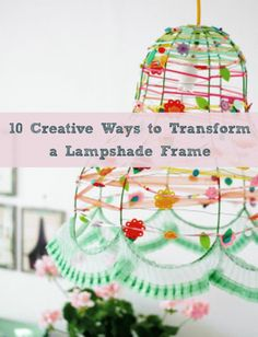 10 Creative Ways to Transform a Lampshade Frame - Read our latest blog! #lighting #lampshades #creative