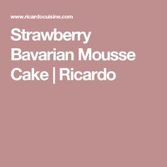Strawberry Bavarian Mousse Cake | Ricardo
