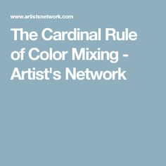 The Cardinal Rule of Color Mixing - Artist's Network