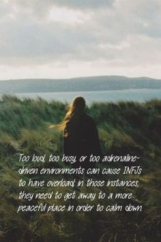 INFJs need a peaceful place to calm down after spending time in a too loud, too busy or too adrenaline-driven environment by MarylinJ