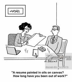 'A resume painted in oils on canvas? How long have you been out of work?'