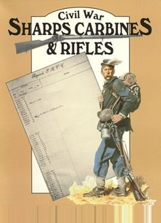 Civil War Sharps Carbines and Rifles:   Increase the value of your Sharps rifle or carbine by identifying the soldier who carried it.  This book traces the history and development of Sharps rifles and carbines and contains short histories of a number of regiments that carried them. Also contains every available record of serial numbers and the name of the soldier to whom the rifle was issued druing the war.