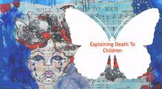 Explaining death to children.