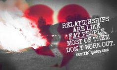 Relationships are like fat people, most of them don't work out. #RelationshipQuotes #SearchQuotes