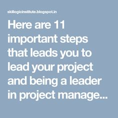 Here are 11 important steps that leads you to lead your project and being a leader in project management.