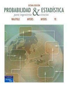 Probabilidad y estadística para ingeniería y ciencias 8va Edicion Ronald E. Walpole, Raymond H. Myers, Sharon L. Myers, Keying Ye