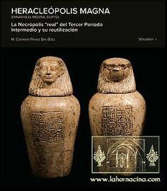 """Heracleópolis Magna (Ehnasya el Medina, Egipto) : la necrópolis """"real"""" del tercer período intermedio y su reutilización, 2010  http://absysnetweb.bbtk.ull.es/cgi-bin/abnetopac01?TITN=520120"""