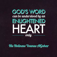 'God's word can be understood by an enlightened heart only.' - His Holiness Younus AlGohar