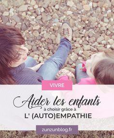 Aider les enfants à choisir grâce à l'(auto)empathie * ZunZún Blog