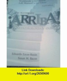 Workbook and Lab Manual to Accompany ARRIBA! Comunicacion y Cultura (Spanish Edition) (9780131175518) Eduardo Zayas-Bazan, Susan M. Bacon , ISBN-10: 0131175513  , ISBN-13: 978-0131175518 ,  , tutorials , pdf , ebook , torrent , downloads , rapidshare , filesonic , hotfile , megaupload , fileserve
