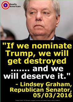 Lindsey Graham Said Republicans Would Get 'Destroyed' If They Nominated Donald Trump. Republican Senators, Republican Party, Lindsay Graham, And So It Begins, Out Of Touch, Statements, Way Of Life, Words, Mitch Mcconnell
