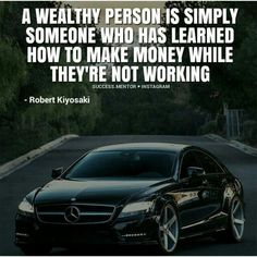 A wealthy person is someone who has learned how to make money while they're not working