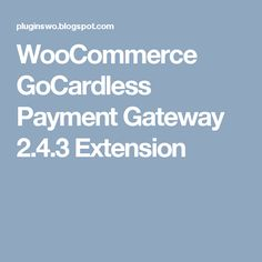 WooCommerce GoCardless Payment Gateway 2.4.3 Extension