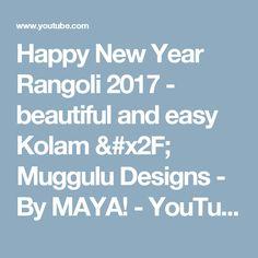 Happy New Year Rangoli 2017 - beautiful and easy Kolam / Muggulu Designs - By MAYA! - YouTube