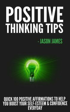 Positive Thinking Tips: Quick 100 Positive Affirmations to Help You Boost Your Self-Esteem & Confidence Everyday by Jason James, http://www.amazon.com/dp/B00B531FHI/ref=cm_sw_r_pi_dp_9knbrb1R5967K