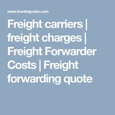 Freight carriers   freight charges   Freight Forwarder Costs   Freight forwarding quote Cheap Moving Companies, Freight Forwarder