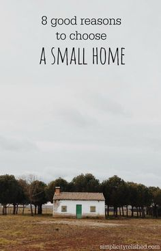 8 Good Reasons To Choose A Small Home: why I'm no longer dreaming of a big house! #minimalism