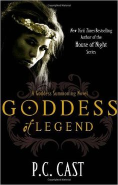 Goddess of Legend. by P.C. Cast (Goddess Summoning Series)