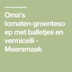 Oma's tomaten-groentesoep met balletjes en vermicelli - Meersmaak