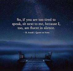 So, if you are too tired to speak, sit next to me because I, too, am fluent in silence Favorite Quotes, Best Quotes, Love Quotes, Inspirational Quotes, Motivational, Rebel Quotes, Random Quotes, Quotes And Notes, Words Quotes