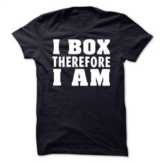 I Box Therefore I am T-shirt T Shirt, Hoodie, Sweatshirts - shirt design #teeshirt #hoodie