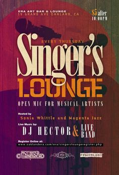 The Singer's Lounge…a open mic for musical artists.  At ERA Art Bar & Lounge in downtown Oakland.  Hosted by: Sonia Whittle    Sign ups at 8pm and Free Drinks to all Performers for more info check out      http://www.oaklandera.com/era/singersloungeregister.php