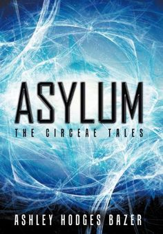 Asylum: The Circeae Tales by Ashley Hodges Bazer