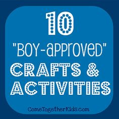 10 Crafts and Activities for Boys @Angela Gray Tremback @Kristie Hamm