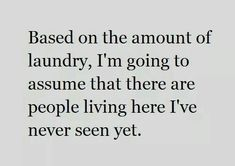 I have no idea how 2 adults, 2 children and a baby equal 12 loads of washing!Just got all the laundry together from our week away and it's 12 freaking loads.