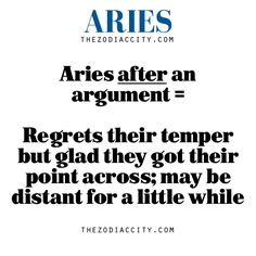 Aries after an argument — Regrets their temper but glad the got their point across; may be distant for a little while