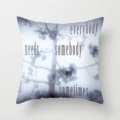 everybody needs somebody sometimes Throw Pillow by Marianna Tankelevich - $20.00