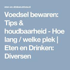 Voedsel bewaren: Tips & houdbaarheid - Hoe lang / welke plek   Eten en Drinken: Diversen