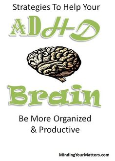 "Strategies to Help Your ADHD Brain Be More Organized & Productive by Janice Russell - ""1) Acquire information. 2) Develop awareness. Establish support. 4) Live healthy"""