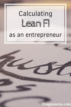 Calculating Lean FI Numbers As An Entrepreneur - Frugasaurus Wealth Creation, Money Saving Tips, Managing Money, Financial Success, Early Retirement, Money Management, Personal Finance, Frugal, Budgeting