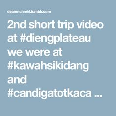 2nd short trip video at #diengplateau we were at #kawahsikidang and #candigatotkaca Shoot in @sonyxperia Zr Edited in Avid MC ( offline ) Youtube editor ( online/stabilizer ) Music credit: planet...