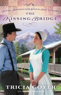 The Kissing Bridge (Seven Brides for Seven Bachelors 3) by Tricia Goyer
