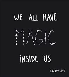 We all have magic inside us. #JKRowling #HarryPotter