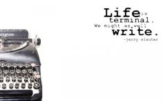 Life is terminal; we might as well write. #wallpaper #writing