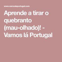 Aprende a tirar o quebranto (mau-olhado)! - Vamos lá Portugal