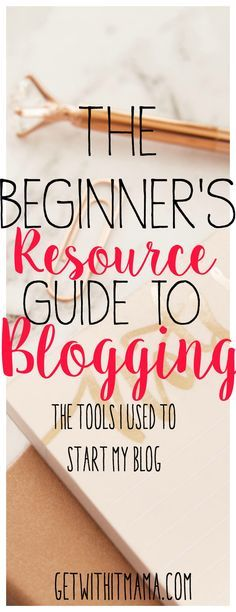 A beginners resource guide for blogging. Tools to use to start your profitable blog.