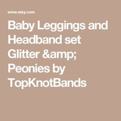 Baby Leggings and Headband set  Glitter & Peonies by TopKnotBands