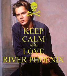 keep calm and love river phoenix - Google Search