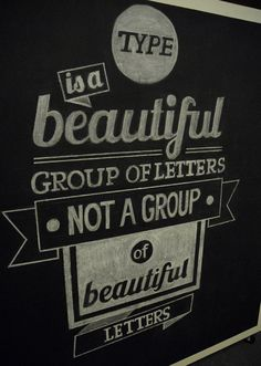 """Type is a beautiful group of letters, not a group of beautiful letters.""  - Matthew Carter Mmmm .......Whatever you say..."